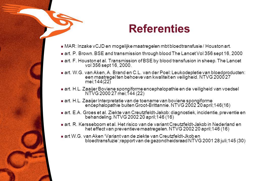 Referenties n MAR: Inzake vCJD en mogelijke maatregelen mbt bloedtransfusie / Houston art. n art. P. Brown. BSE and transmission through blood The Lan
