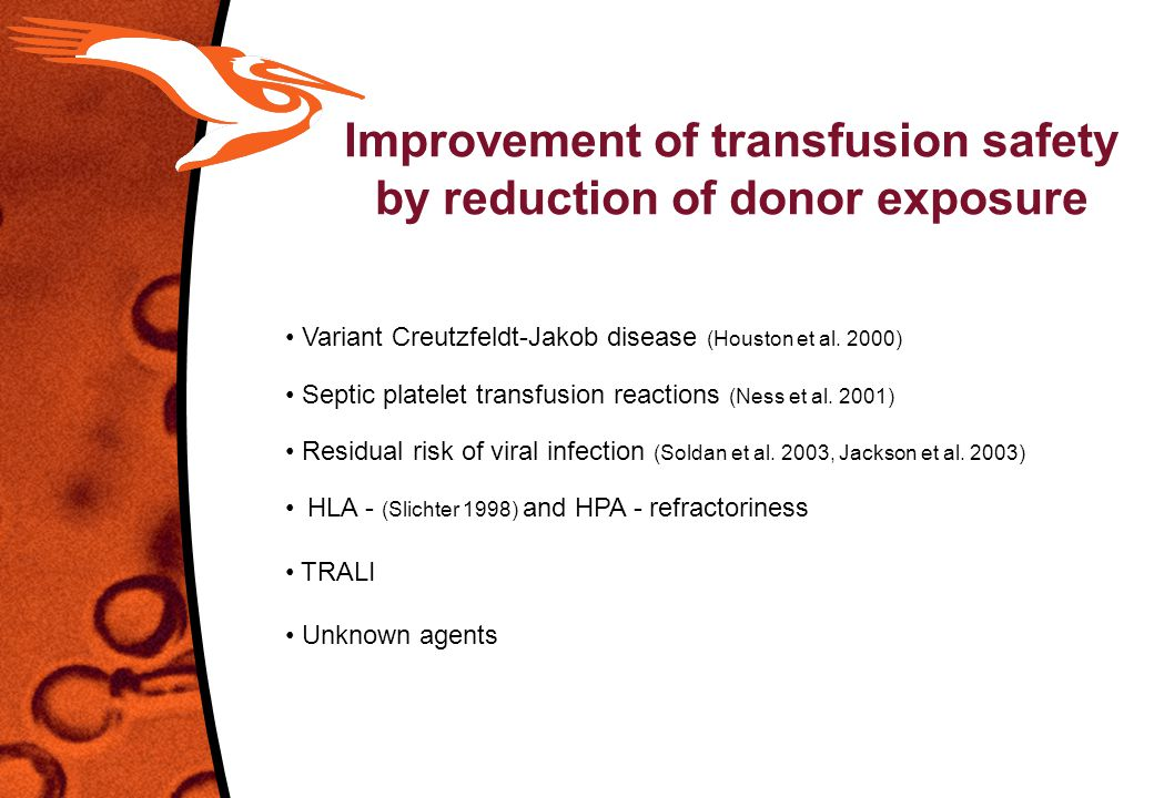 Improvement of transfusion safety by reduction of donor exposure Variant Creutzfeldt-Jakob disease (Houston et al. 2000) Septic platelet transfusion r