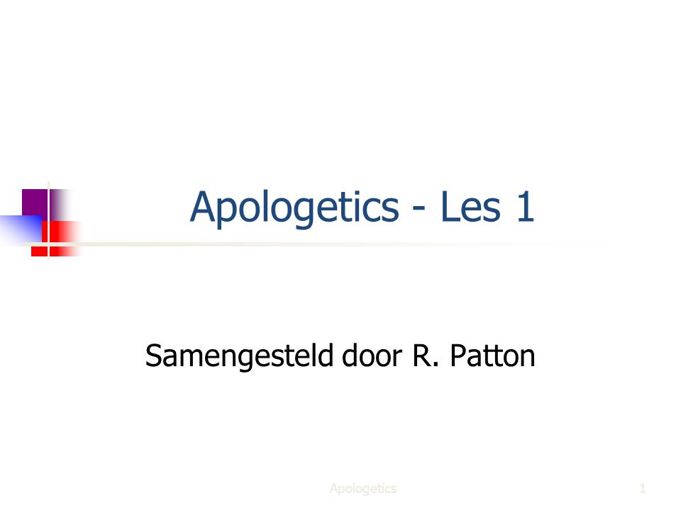 Apologetics - Les 1 Samengesteld door R. Patton 1Apologetics