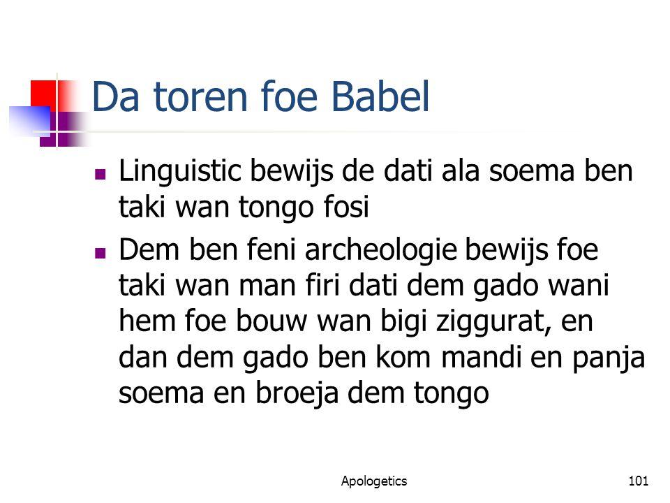 Da toren foe Babel Linguistic bewijs de dati ala soema ben taki wan tongo fosi Dem ben feni archeologie bewijs foe taki wan man firi dati dem gado wani hem foe bouw wan bigi ziggurat, en dan dem gado ben kom mandi en panja soema en broeja dem tongo Apologetics101