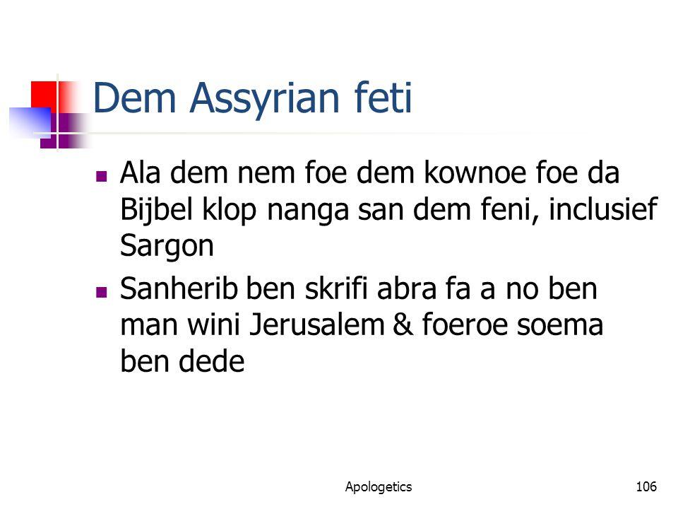 Dem Assyrian feti Ala dem nem foe dem kownoe foe da Bijbel klop nanga san dem feni, inclusief Sargon Sanherib ben skrifi abra fa a no ben man wini Jerusalem & foeroe soema ben dede Apologetics106