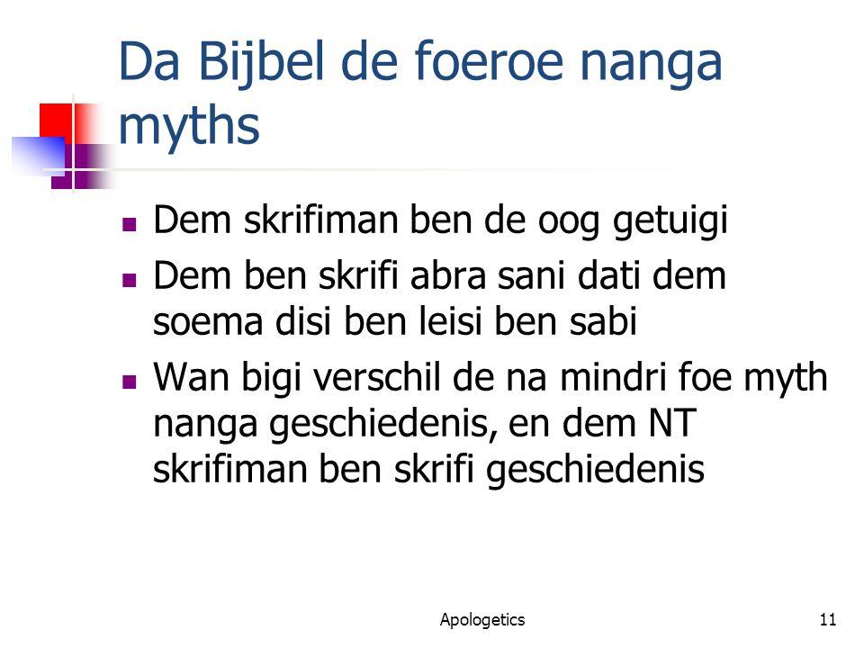 Da Bijbel de foeroe nanga myths Dem skrifiman ben de oog getuigi Dem ben skrifi abra sani dati dem soema disi ben leisi ben sabi Wan bigi verschil de na mindri foe myth nanga geschiedenis, en dem NT skrifiman ben skrifi geschiedenis 11Apologetics