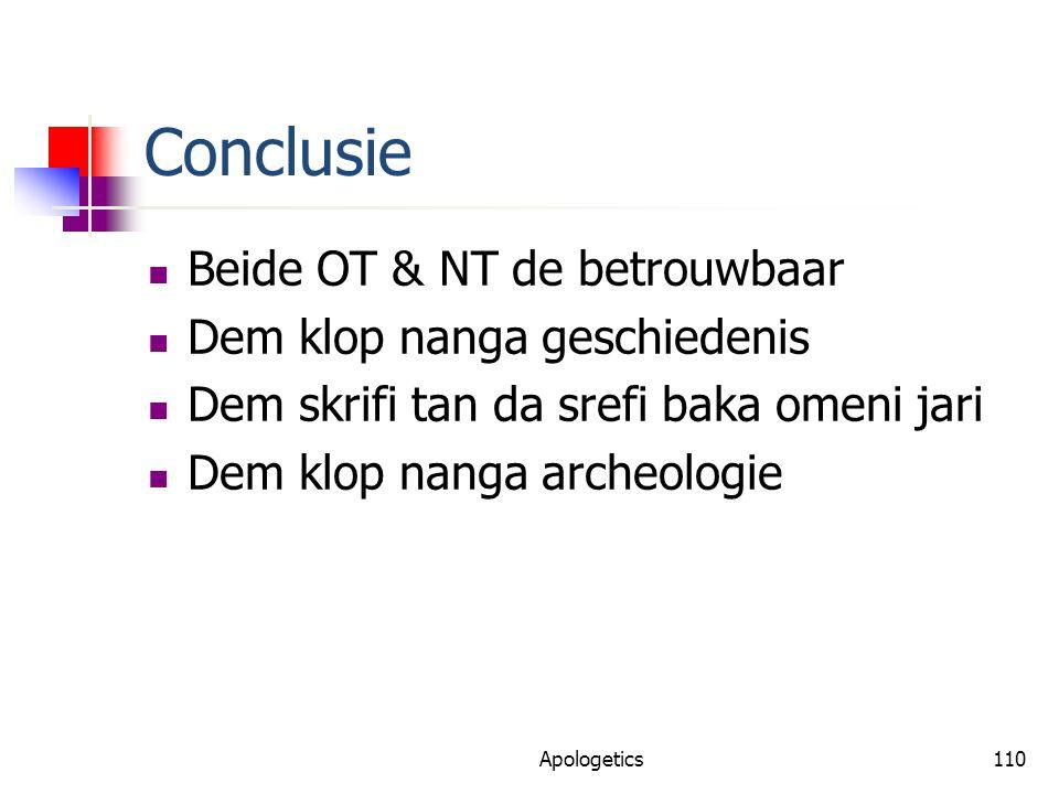 Conclusie Beide OT & NT de betrouwbaar Dem klop nanga geschiedenis Dem skrifi tan da srefi baka omeni jari Dem klop nanga archeologie Apologetics110