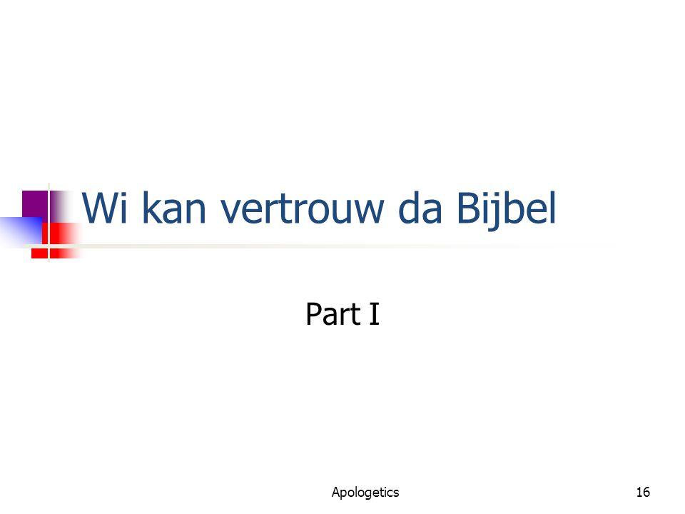 Wi kan vertrouw da Bijbel Part I Apologetics16