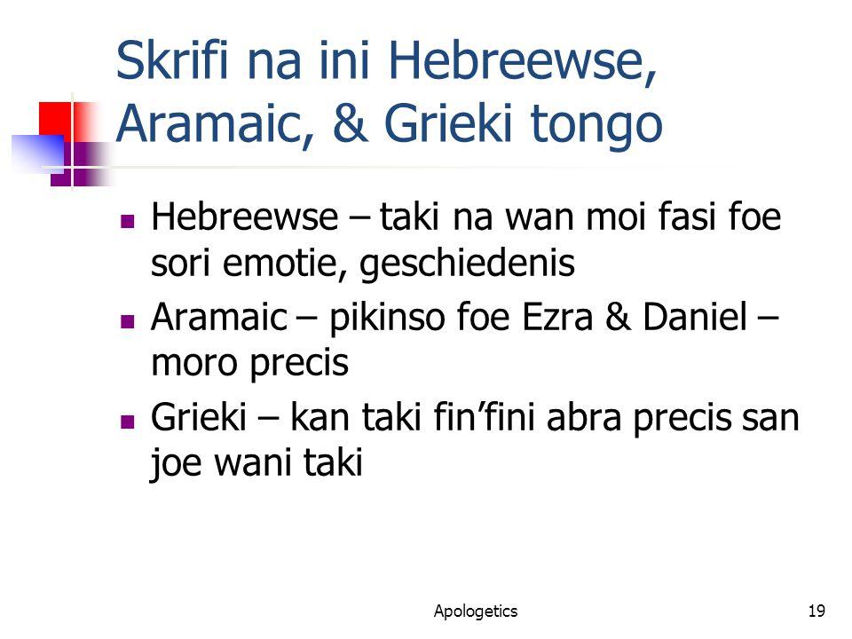 Skrifi na ini Hebreewse, Aramaic, & Grieki tongo Hebreewse – taki na wan moi fasi foe sori emotie, geschiedenis Aramaic – pikinso foe Ezra & Daniel – moro precis Grieki – kan taki fin'fini abra precis san joe wani taki Apologetics19