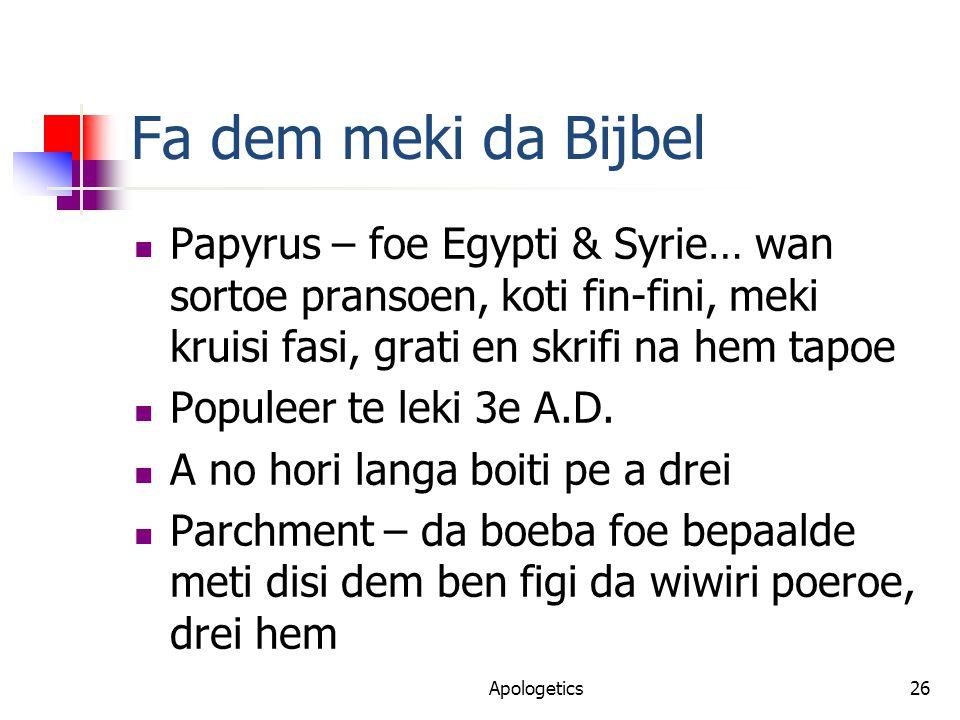 Fa dem meki da Bijbel Papyrus – foe Egypti & Syrie… wan sortoe pransoen, koti fin-fini, meki kruisi fasi, grati en skrifi na hem tapoe Populeer te leki 3e A.D.