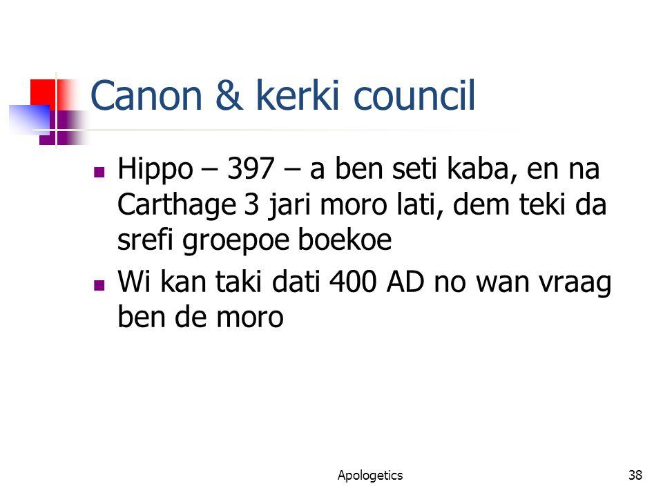 Canon & kerki council Hippo – 397 – a ben seti kaba, en na Carthage 3 jari moro lati, dem teki da srefi groepoe boekoe Wi kan taki dati 400 AD no wan vraag ben de moro Apologetics38