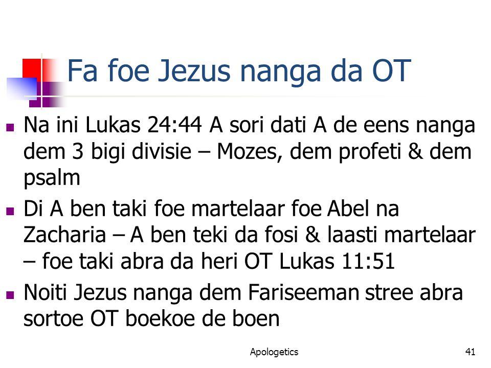 Fa foe Jezus nanga da OT Na ini Lukas 24:44 A sori dati A de eens nanga dem 3 bigi divisie – Mozes, dem profeti & dem psalm Di A ben taki foe martelaar foe Abel na Zacharia – A ben teki da fosi & laasti martelaar – foe taki abra da heri OT Lukas 11:51 Noiti Jezus nanga dem Fariseeman stree abra sortoe OT boekoe de boen Apologetics41