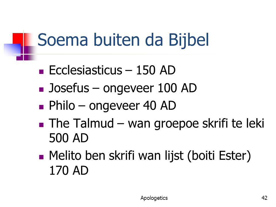 Soema buiten da Bijbel Ecclesiasticus – 150 AD Josefus – ongeveer 100 AD Philo – ongeveer 40 AD The Talmud – wan groepoe skrifi te leki 500 AD Melito ben skrifi wan lijst (boiti Ester) 170 AD Apologetics42