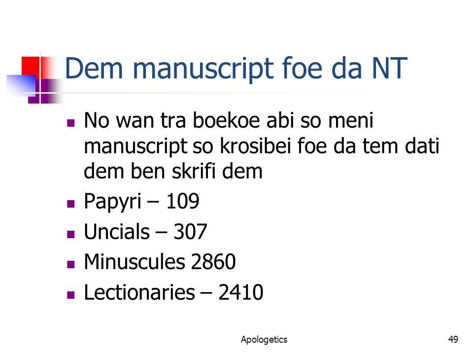 Dem manuscript foe da NT No wan tra boekoe abi so meni manuscript so krosibei foe da tem dati dem ben skrifi dem Papyri – 109 Uncials – 307 Minuscules 2860 Lectionaries – 2410 Apologetics49
