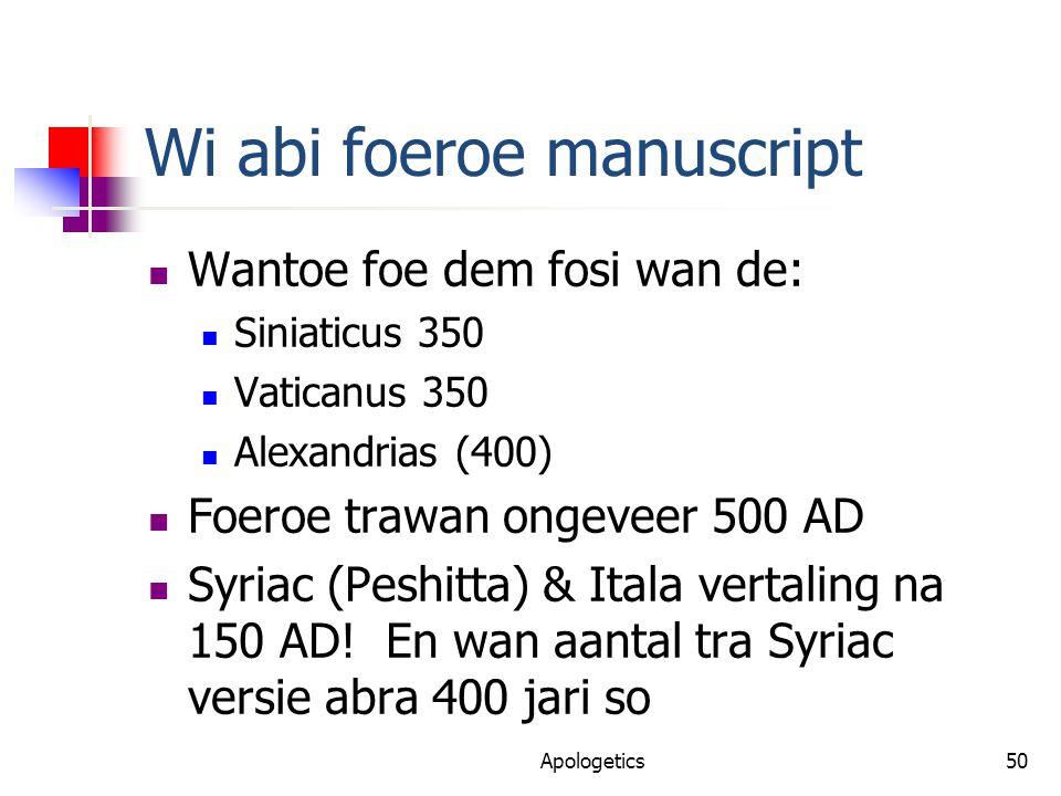 Wi abi foeroe manuscript Wantoe foe dem fosi wan de: Siniaticus 350 Vaticanus 350 Alexandrias (400) Foeroe trawan ongeveer 500 AD Syriac (Peshitta) & Itala vertaling na 150 AD.