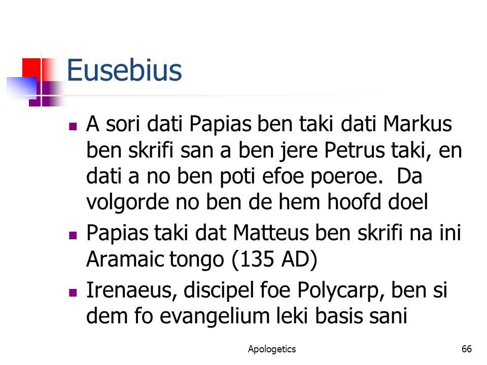 Eusebius A sori dati Papias ben taki dati Markus ben skrifi san a ben jere Petrus taki, en dati a no ben poti efoe poeroe.