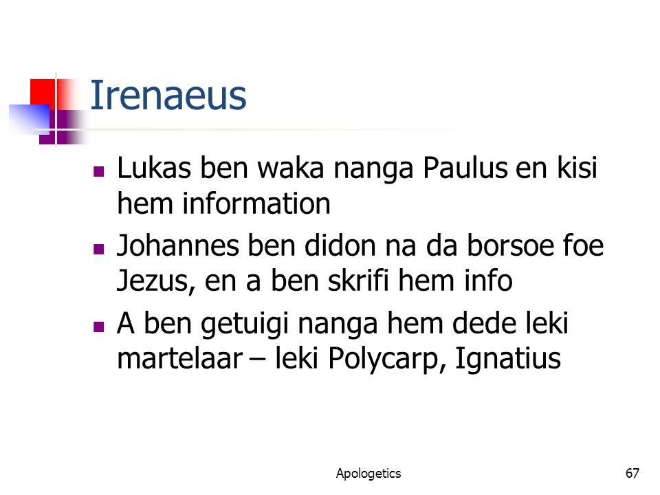 Irenaeus Lukas ben waka nanga Paulus en kisi hem information Johannes ben didon na da borsoe foe Jezus, en a ben skrifi hem info A ben getuigi nanga hem dede leki martelaar – leki Polycarp, Ignatius Apologetics67