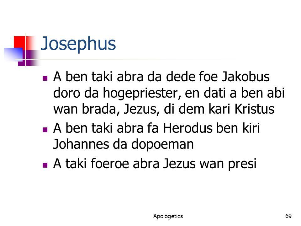 Josephus A ben taki abra da dede foe Jakobus doro da hogepriester, en dati a ben abi wan brada, Jezus, di dem kari Kristus A ben taki abra fa Herodus ben kiri Johannes da dopoeman A taki foeroe abra Jezus wan presi Apologetics69