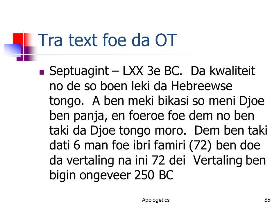 Tra text foe da OT Septuagint – LXX 3e BC. Da kwaliteit no de so boen leki da Hebreewse tongo.