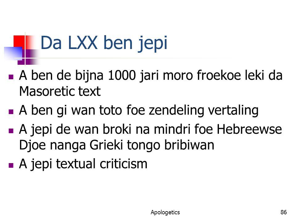 Da LXX ben jepi A ben de bijna 1000 jari moro froekoe leki da Masoretic text A ben gi wan toto foe zendeling vertaling A jepi de wan broki na mindri foe Hebreewse Djoe nanga Grieki tongo bribiwan A jepi textual criticism Apologetics86