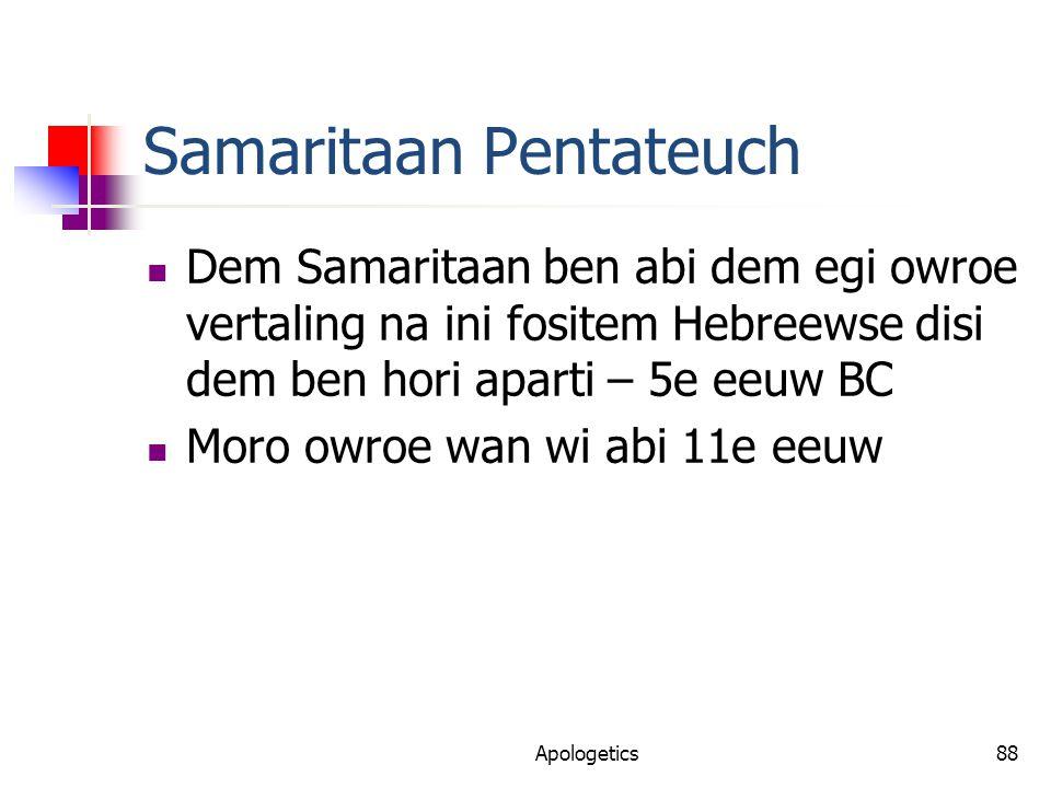 Samaritaan Pentateuch Dem Samaritaan ben abi dem egi owroe vertaling na ini fositem Hebreewse disi dem ben hori aparti – 5e eeuw BC Moro owroe wan wi abi 11e eeuw Apologetics88