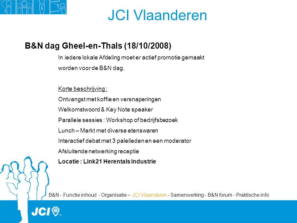 JCI Vlaanderen B&N dag Gheel-en-Thals (18/10/2008) In iedere lokale Afdeling moet er actief promotie gemaakt worden voor de B&N dag.