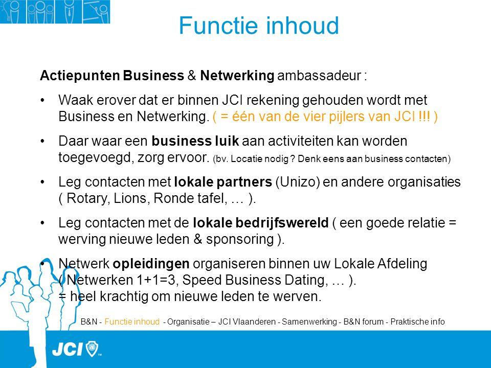 Actiepunten Business & Netwerking ambassadeur : Waak erover dat er binnen JCI rekening gehouden wordt met Business en Netwerking.