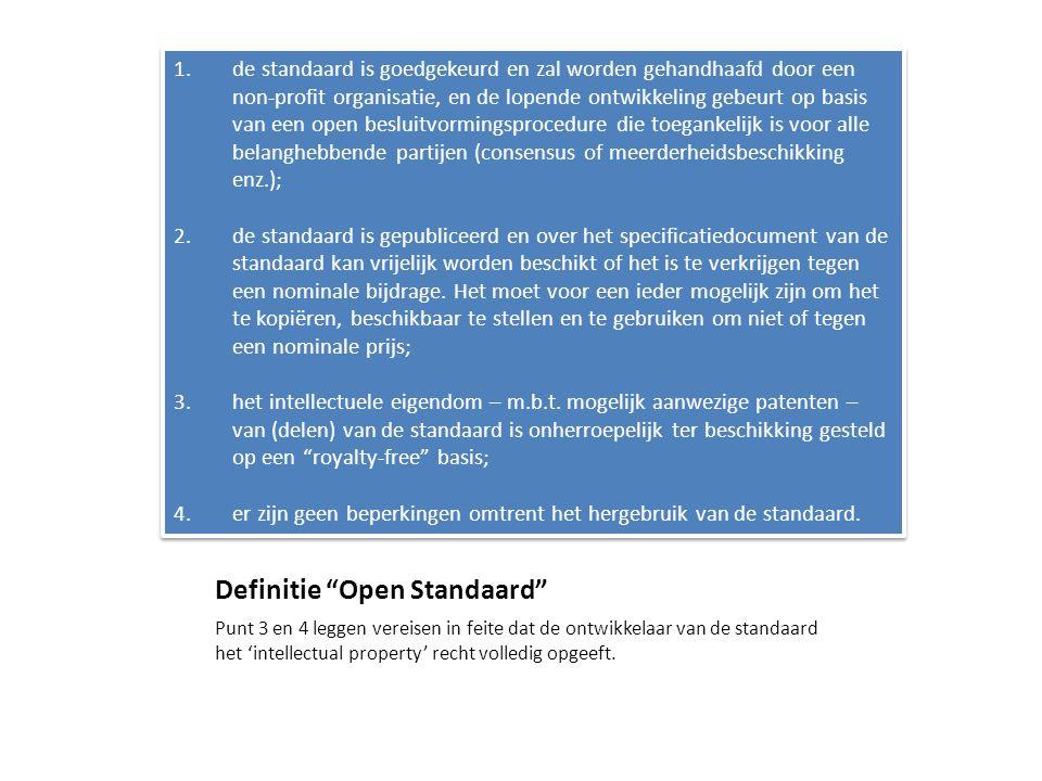 """Definitie """"Open Standaard"""" Punt 3 en 4 leggen vereisen in feite dat de ontwikkelaar van de standaard het 'intellectual property' recht volledig opgeef"""