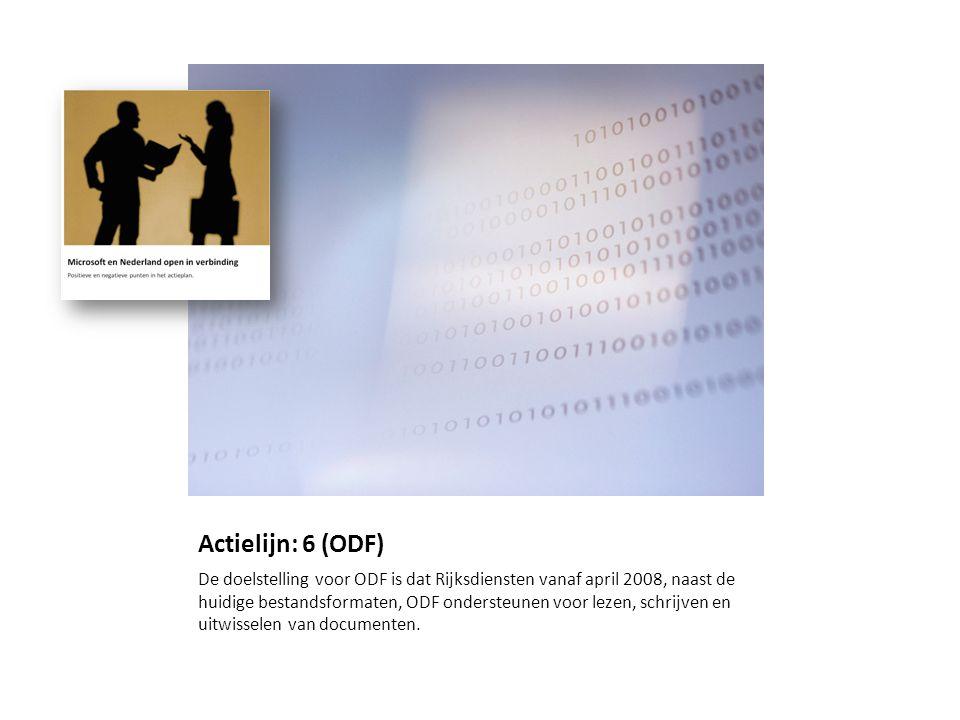 Actielijn: 6 (ODF) De doelstelling voor ODF is dat Rijksdiensten vanaf april 2008, naast de huidige bestandsformaten, ODF ondersteunen voor lezen, sch
