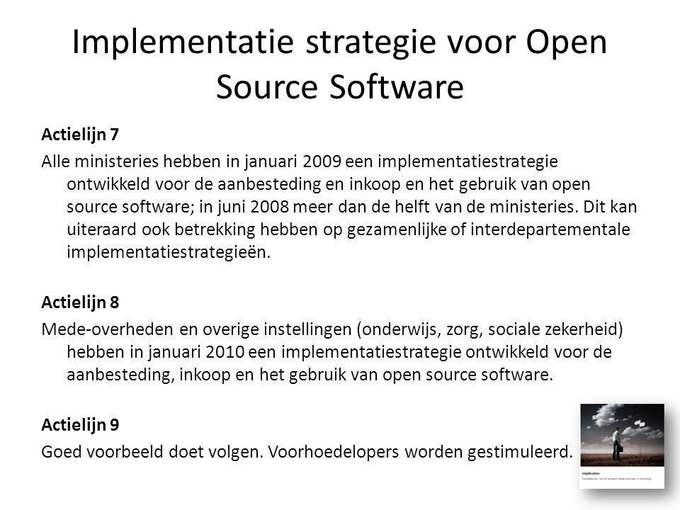 Implementatie strategie voor Open Source Software Actielijn 7 Alle ministeries hebben in januari 2009 een implementatiestrategie ontwikkeld voor de aa