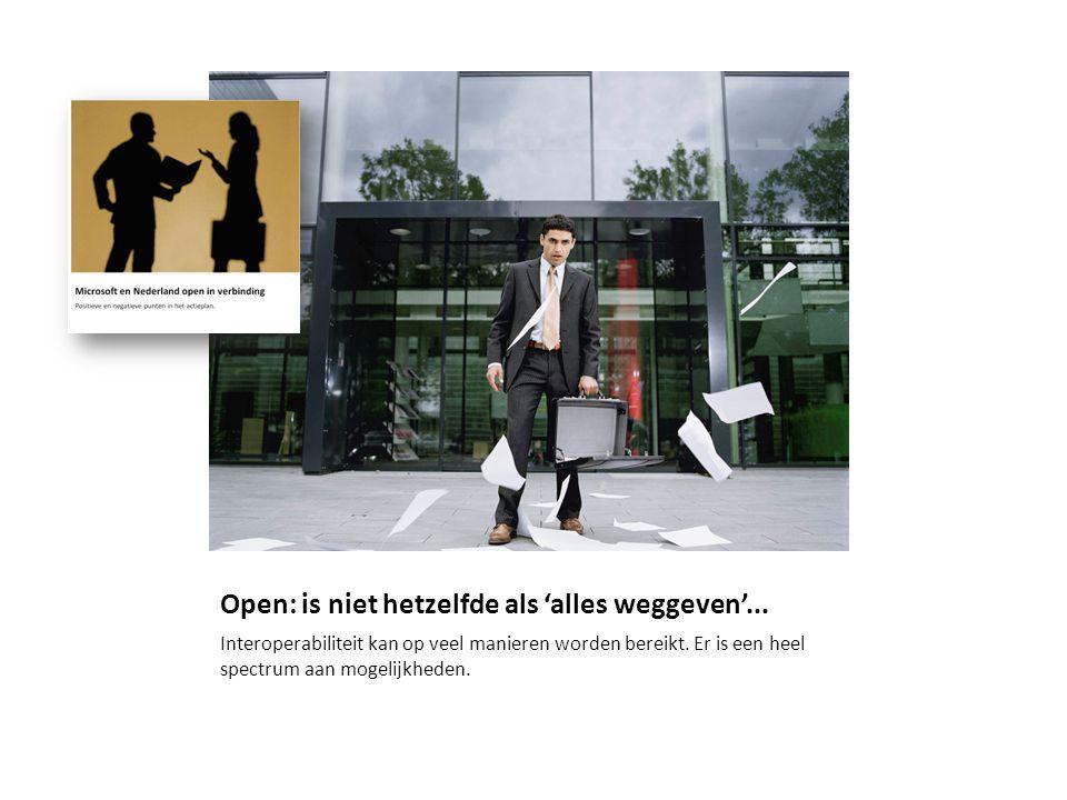 Open: is niet hetzelfde als 'alles weggeven'... Interoperabiliteit kan op veel manieren worden bereikt. Er is een heel spectrum aan mogelijkheden.