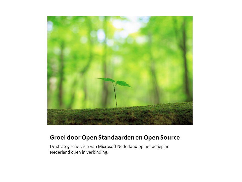 Groei door Open Standaarden en Open Source De strategische visie van Microsoft Nederland op het actieplan Nederland open in verbinding.