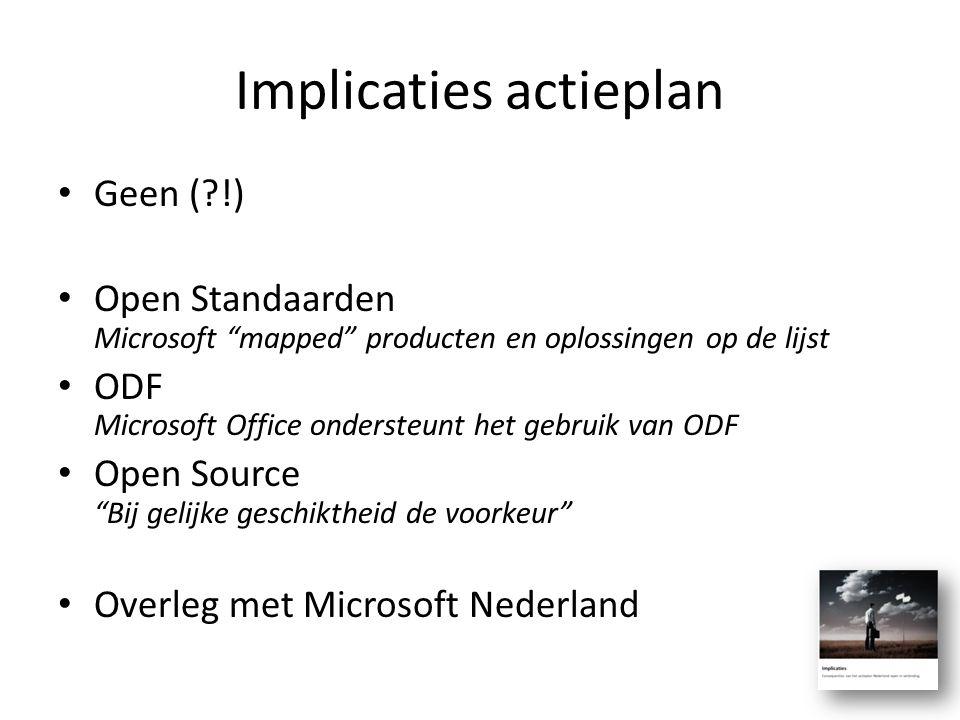 """Implicaties actieplan Geen (?!) Open Standaarden Microsoft """"mapped"""" producten en oplossingen op de lijst ODF Microsoft Office ondersteunt het gebruik"""