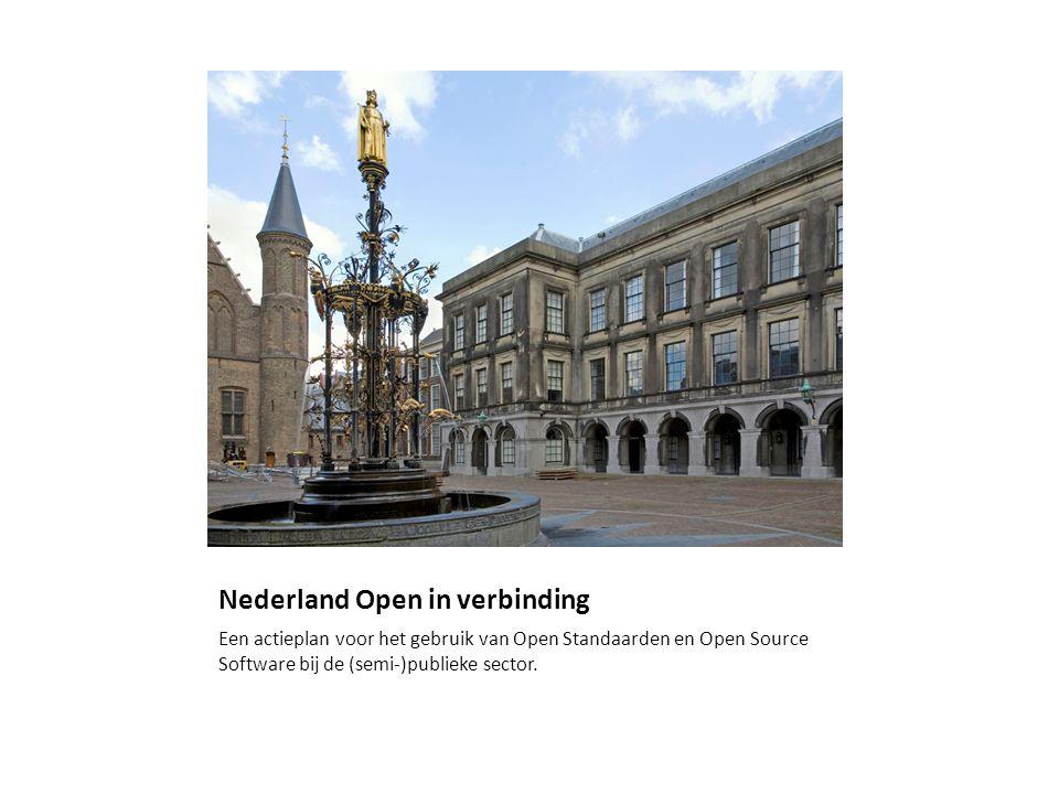 Nederland Open in verbinding 2 verschillende aandachtsgebieden: Open Standaarden en Open Source
