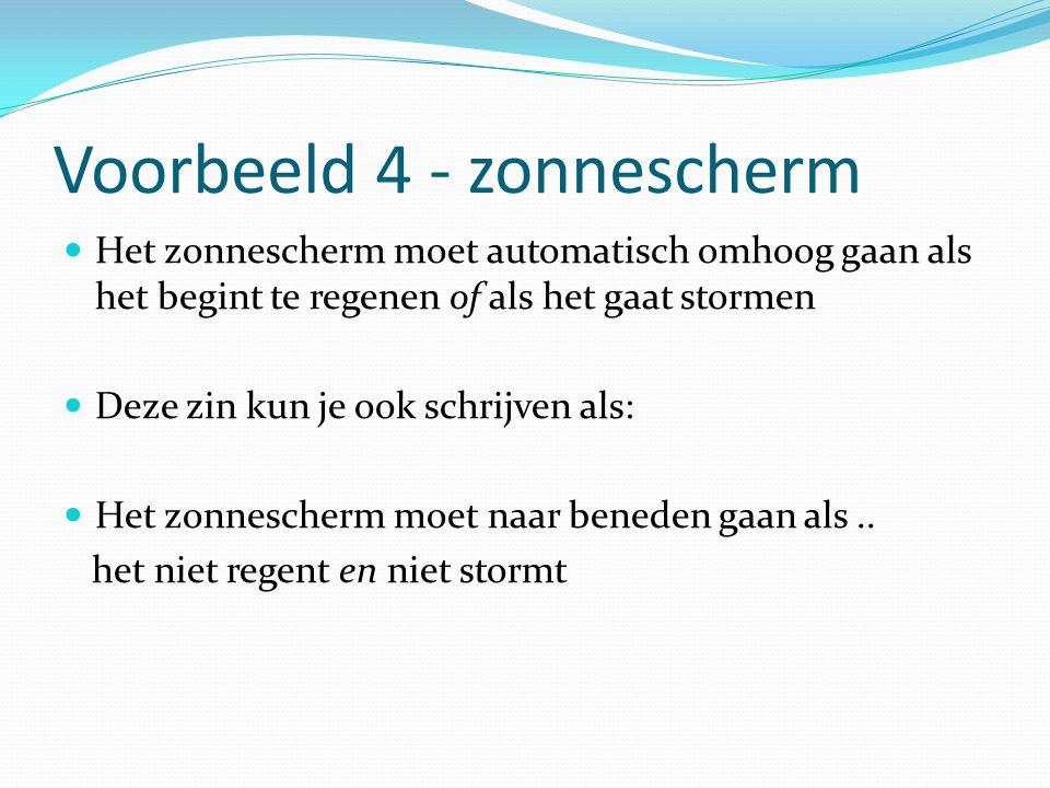 Voorbeeld 4 - zonnescherm Het zonnescherm moet automatisch omhoog gaan als het begint te regenen of als het gaat stormen Deze zin kun je ook schrijven als: Het zonnescherm moet naar beneden gaan als..