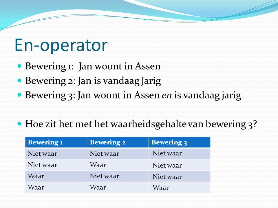 En-operator Bewering 1: Jan woont in Assen Bewering 2: Jan is vandaag Jarig Bewering 3: Jan woont in Assen en is vandaag jarig Hoe zit het met het waarheidsgehalte van bewering 3.