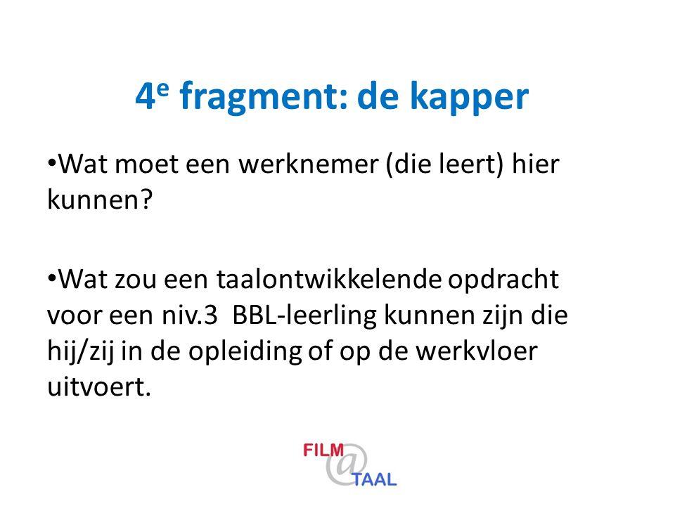 4 e fragment: de kapper Wat moet een werknemer (die leert) hier kunnen? Wat zou een taalontwikkelende opdracht voor een niv.3 BBL-leerling kunnen zijn