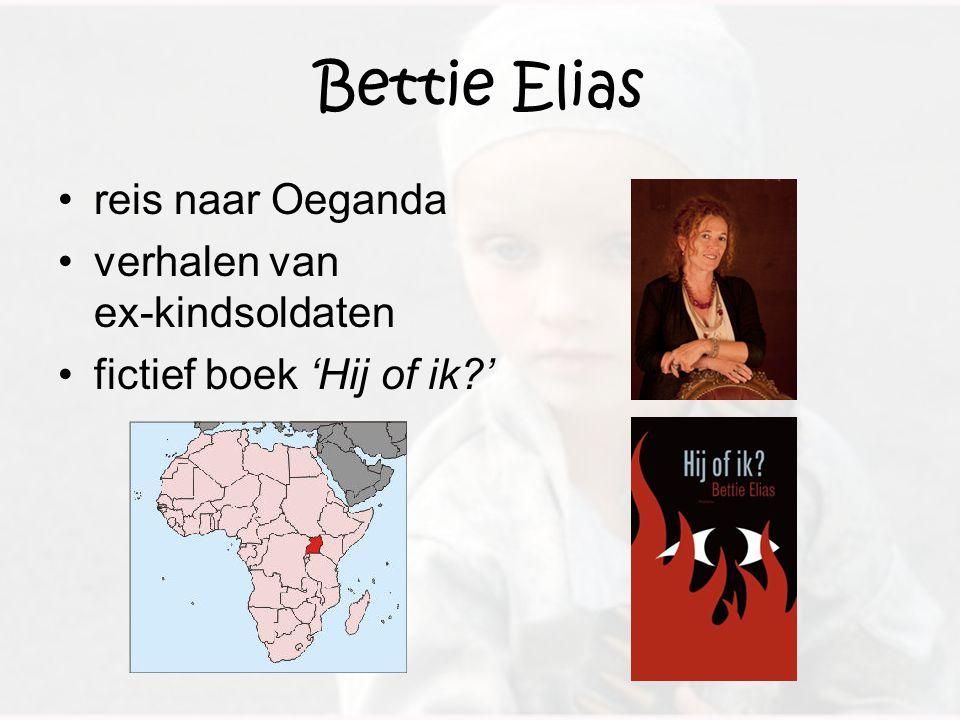 Bettie Elias reis naar Oeganda verhalen van ex-kindsoldaten fictief boek 'Hij of ik?'
