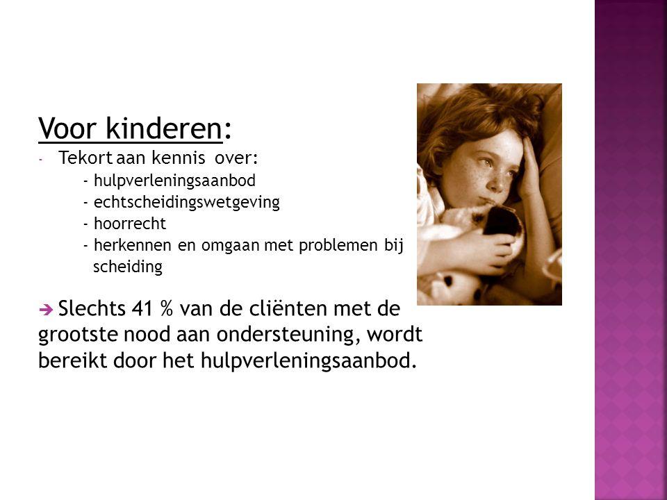 Voor kinderen: - Tekort aan kennis over: - hulpverleningsaanbod - echtscheidingswetgeving - hoorrecht - herkennen en omgaan met problemen bij scheidin