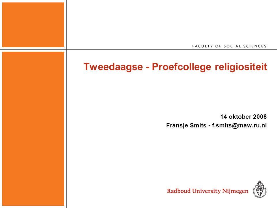 Tweedaagse - Proefcollege religiositeit 14 oktober 2008 Fransje Smits - f.smits@maw.ru.nl