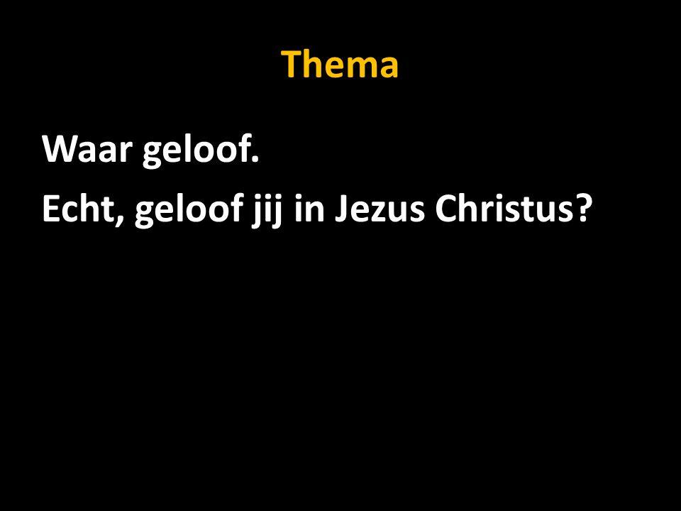 Thema Waar geloof. Echt, geloof jij in Jezus Christus?