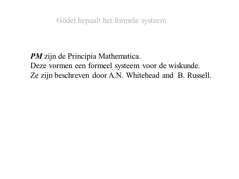 PM zijn de Principia Mathematica. Deze vormen een formeel systeem voor de wiskunde.