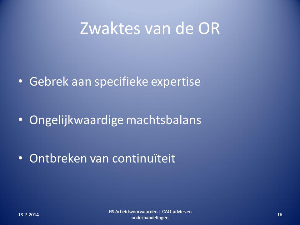 Zwaktes van de OR Gebrek aan specifieke expertise Ongelijkwaardige machtsbalans Ontbreken van continuïteit 13-7-201416 HS Arbeidsvoorwaarden | CAO-adv