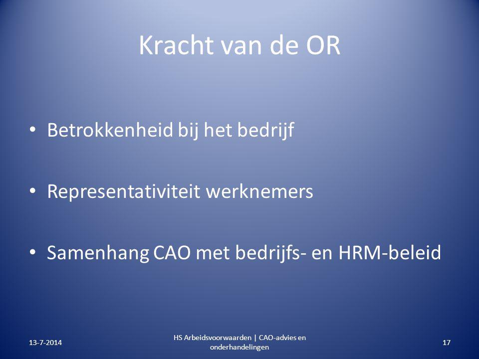 Kracht van de OR Betrokkenheid bij het bedrijf Representativiteit werknemers Samenhang CAO met bedrijfs- en HRM-beleid 13-7-201417 HS Arbeidsvoorwaard