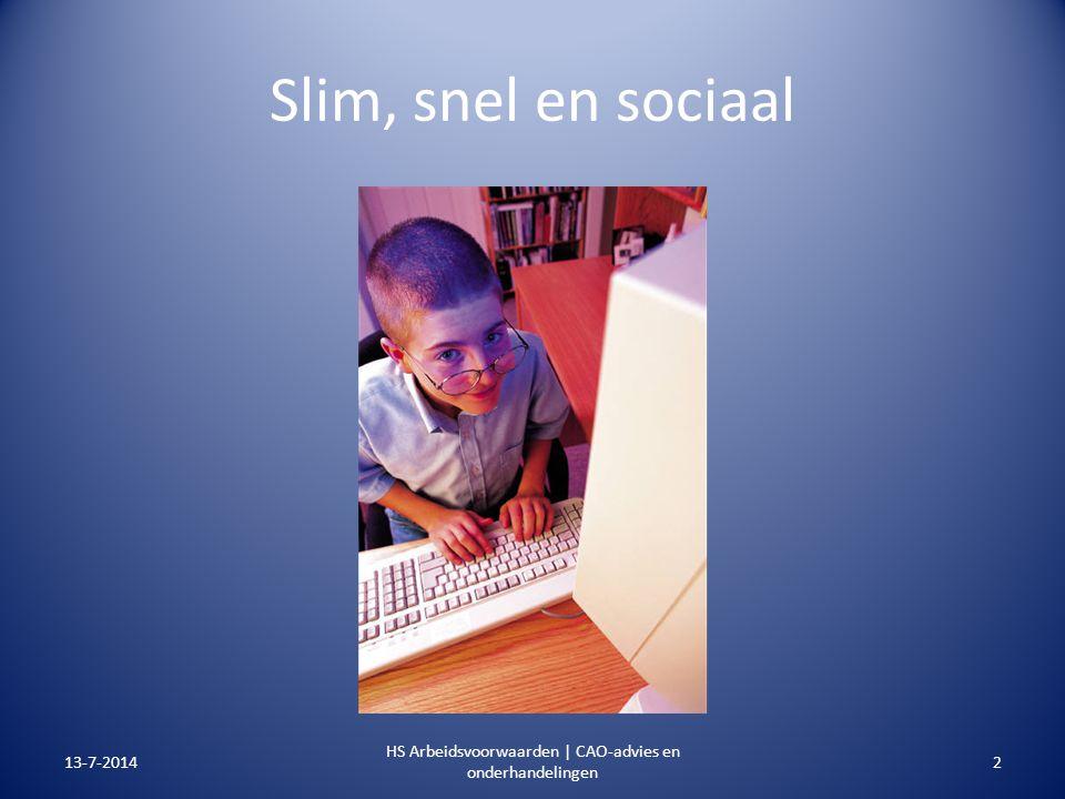 Slim, snel en sociaal 13-7-20142 HS Arbeidsvoorwaarden | CAO-advies en onderhandelingen