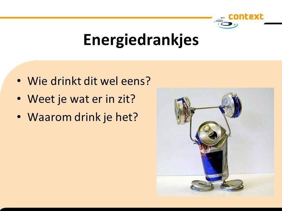 Energiedrankjes Wie drinkt dit wel eens? Weet je wat er in zit? Waarom drink je het?