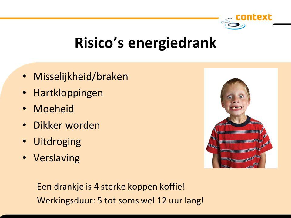 Risico's energiedrank Misselijkheid/braken Hartkloppingen Moeheid Dikker worden Uitdroging Verslaving Een drankje is 4 sterke koppen koffie! Werkingsd