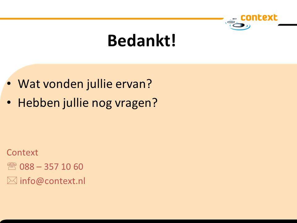 Bedankt! Wat vonden jullie ervan? Hebben jullie nog vragen? Context  088 – 357 10 60  info@context.nl
