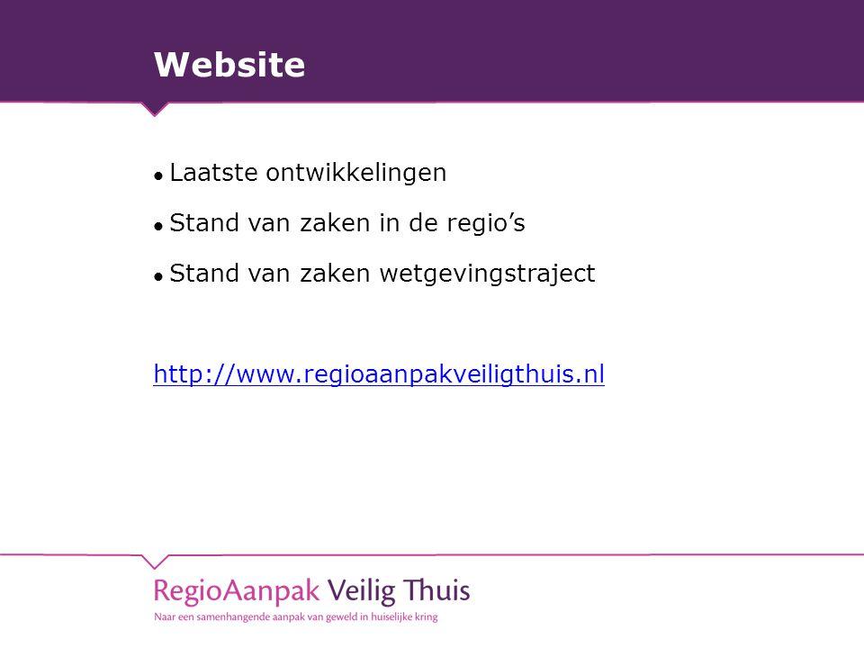 Website Laatste ontwikkelingen Stand van zaken in de regio's Stand van zaken wetgevingstraject http://www.regioaanpakveiligthuis.nl