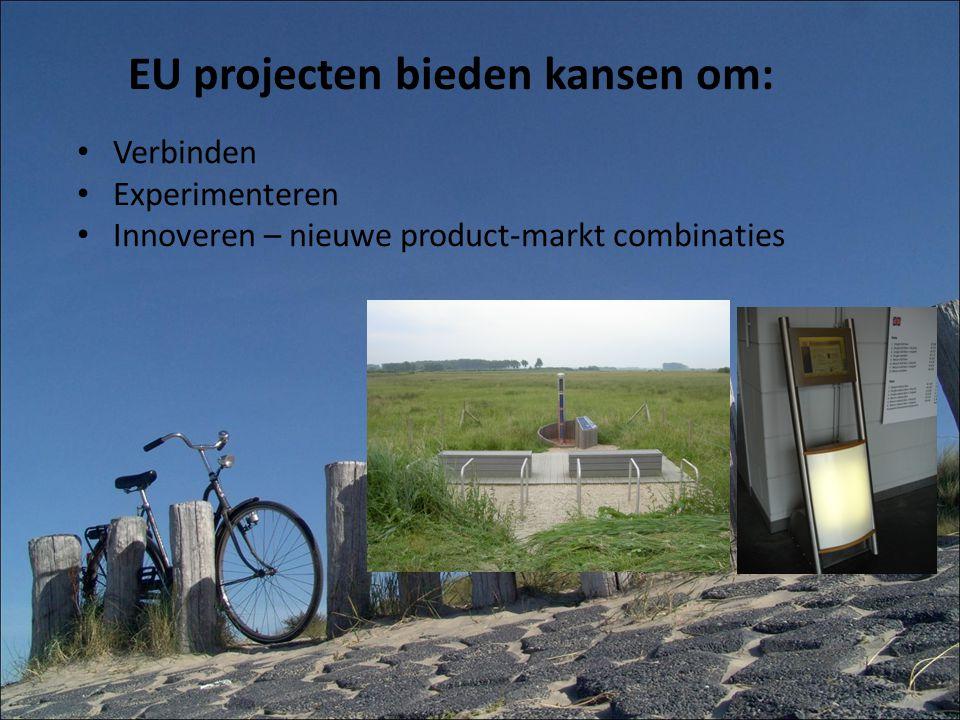 EU projecten bieden kansen om: Verbinden Experimenteren Innoveren – nieuwe product-markt combinaties