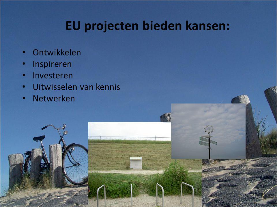 EU projecten bieden kansen: Ontwikkelen Inspireren Investeren Uitwisselen van kennis Netwerken