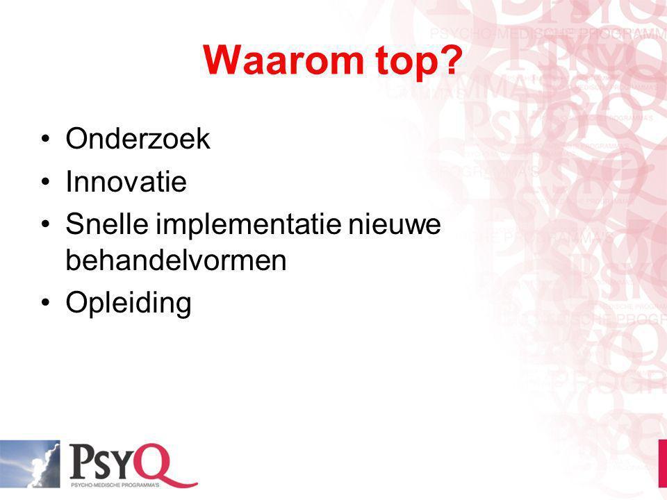 Waarom top? Onderzoek Innovatie Snelle implementatie nieuwe behandelvormen Opleiding