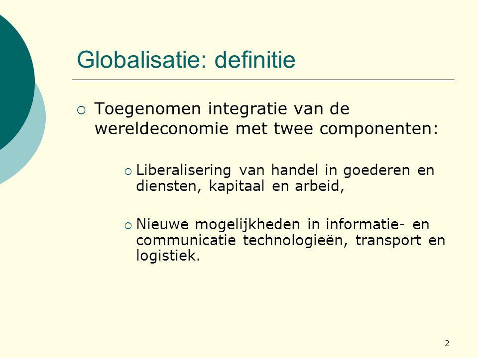 2 Globalisatie: definitie  Toegenomen integratie van de wereldeconomie met twee componenten:  Liberalisering van handel in goederen en diensten, kap