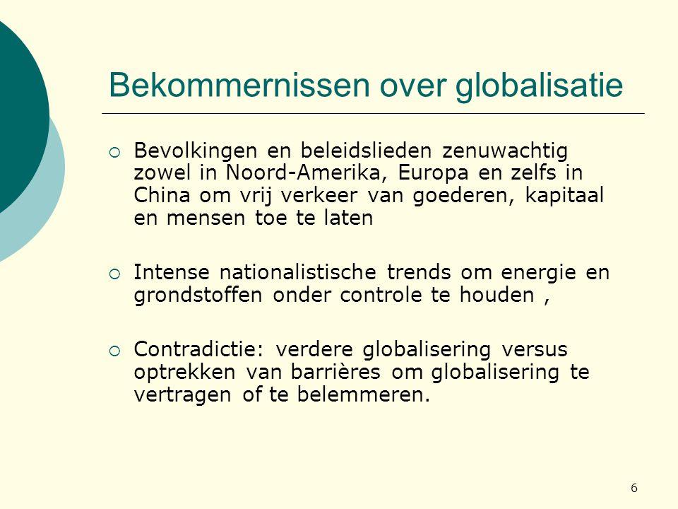 6 Bekommernissen over globalisatie  Bevolkingen en beleidslieden zenuwachtig zowel in Noord-Amerika, Europa en zelfs in China om vrij verkeer van goe